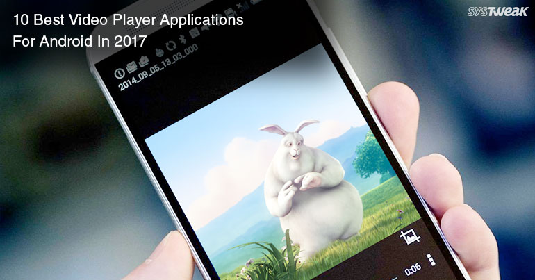 10 Best Video Player Apps For Android In 2017