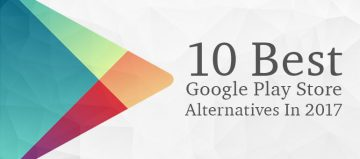 10 Best Google Play Store Alternatives In 2017