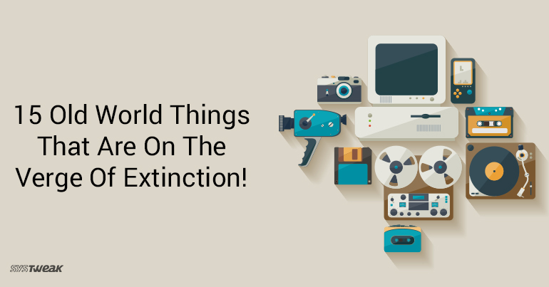 15 Old World Things That Are On The Verge Of Extinction