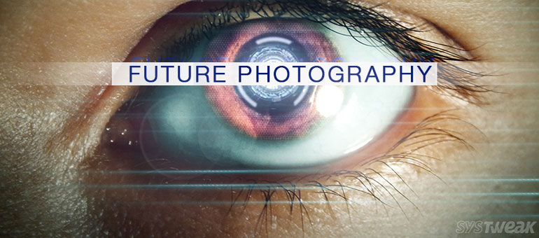 Photography Technologies We Wish For the Future