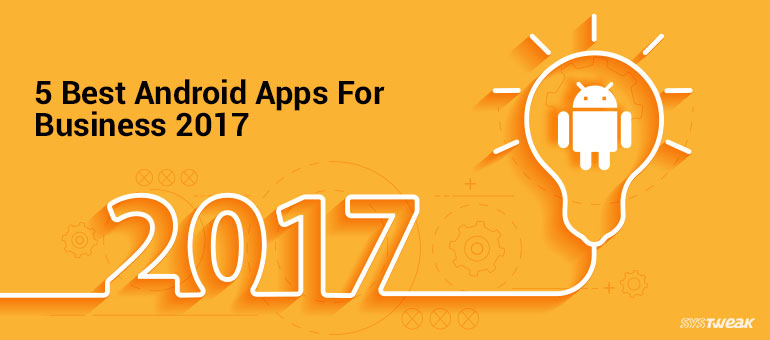 5 Best Android Apps For Business 2017