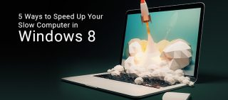 5 Ways to Speed Up Your Slow Computer in Windows 8