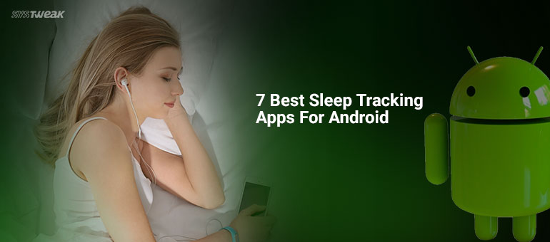 7 Best Sleep Tracking Apps for Android