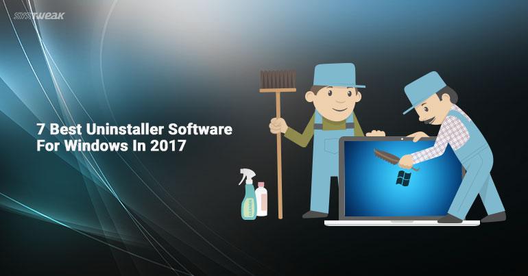 7 Best Uninstaller Software For Windows In 2017