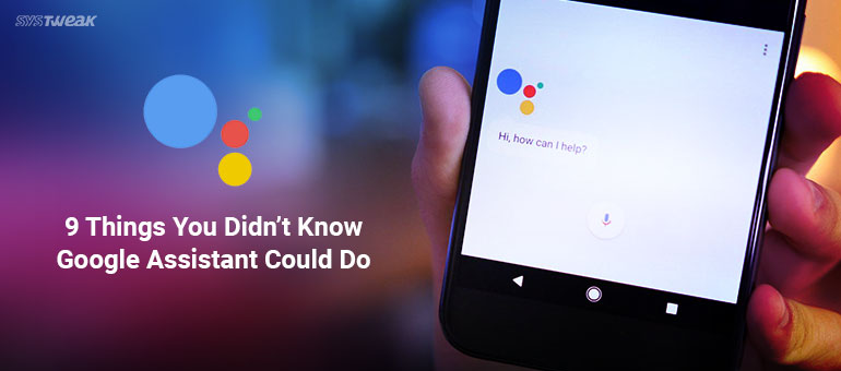 9 Things You Didn't Know Google Assistant Could Do