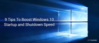 9 Tips To Boost Windows 10 Startup and Shutdown Speed