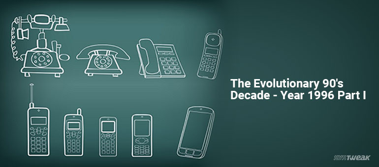 90's – The Milestone Decade for Technologies – Year 1996