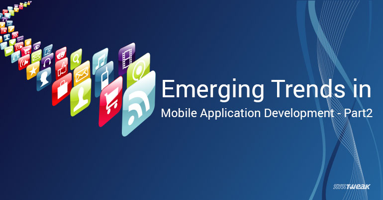 Emerging Trends in Mobile Application Development - Part 2