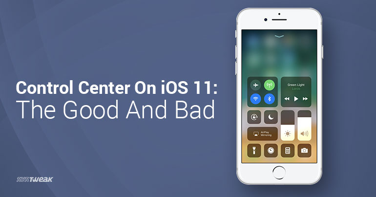 Control Center on iOS 11 The Good and Bad