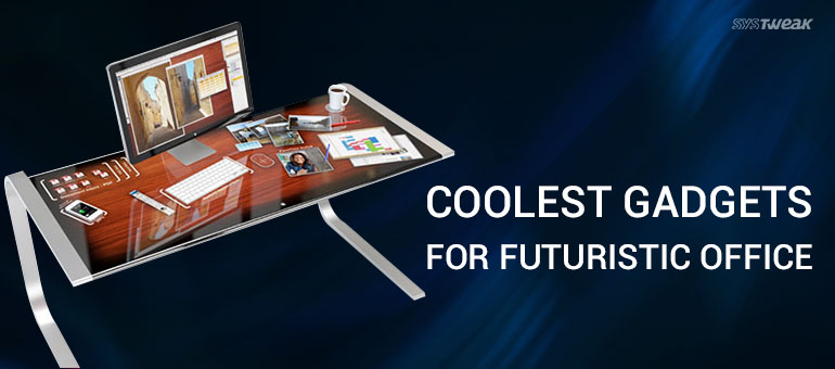 Coolest Gadgets for Futuristic Office