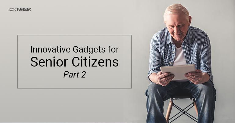 Innovative Gadgets For Senior Citizens- Part 2