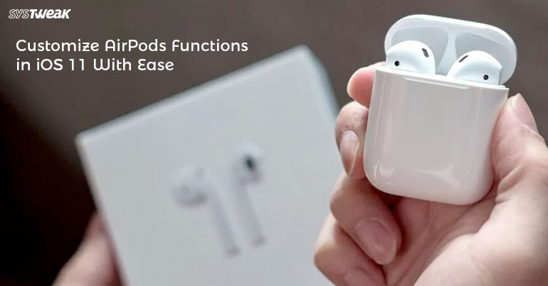 Customize AirPods Functions In iOS 11 With Ease