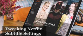 Customize Netflix Subtitles Just How You Like It!