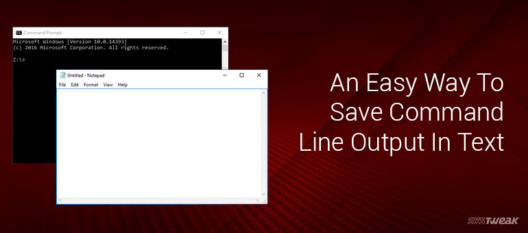 Easy Trick To Save Command Prompt Output To A Text File