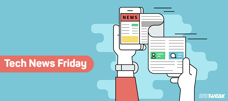 friday-essentials-your-weekly-source-of-tech-news by Systweak