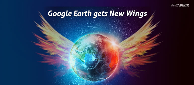 Google Earth Gets New Wings Let's check out Them