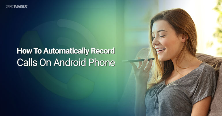 How To Automatically Record Calls On Android Phone