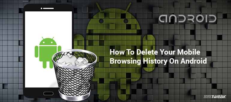 How To Delete Your Mobile Browsing History On Android