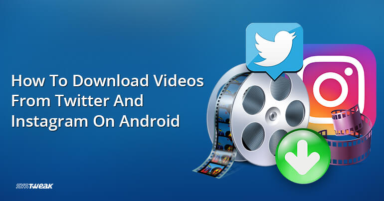 How To Download Videos From Twitter And Instagram On Android.