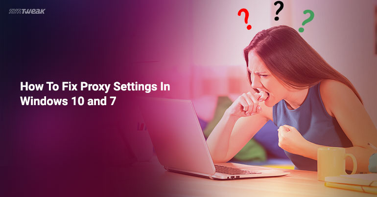How To Fix Proxy Settings In Windows 10 and 7