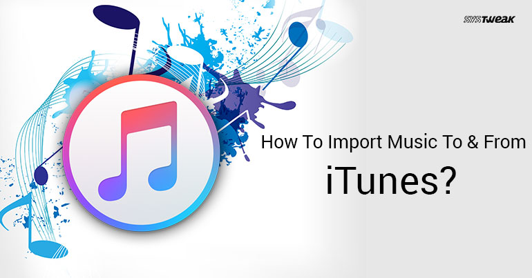How To Import Music To and From iTunes