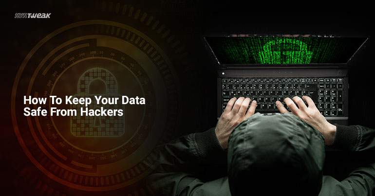 How To Keep Your Data Safe From Hackers