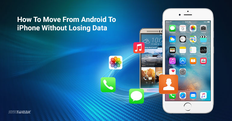 How To Move From Android To iPhone Without Losing Data