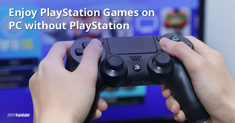 How To Play, PlayStation 3 and 4 Games On Your PC Without a PlayStation