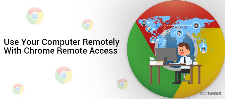 How To Remotely Access Any Machine Using Chrome