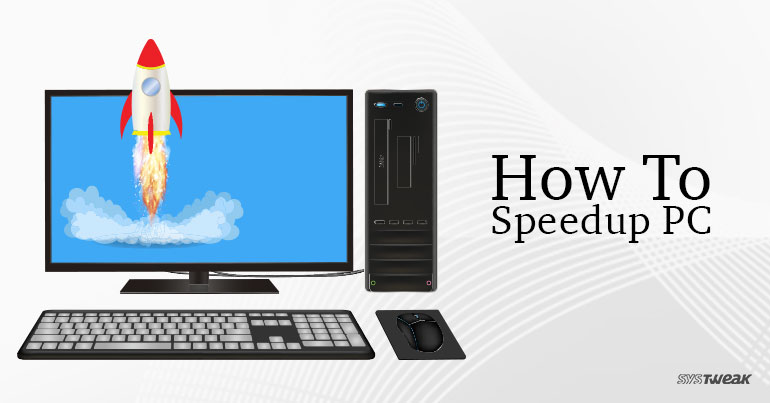 How To Speedup PC Make Your Windows System Faster