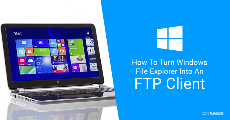 How To Turn Windows File Explorer Into An FTP Client