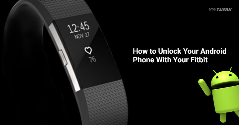 How To Unlock Your Android Phone Using Fitbit