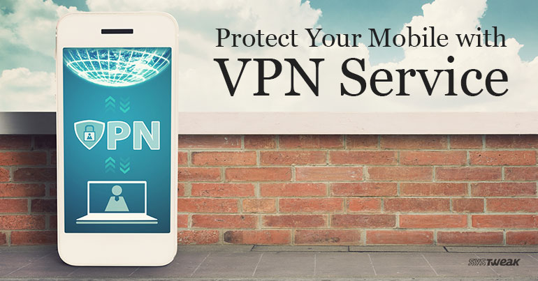 How VPN Service Helps Your Mobile Device