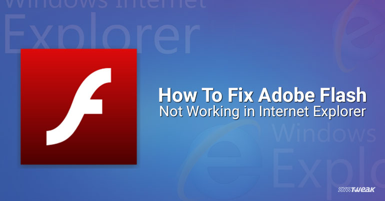 How to Fix Adobe Flash Not Working in Internet Explorer