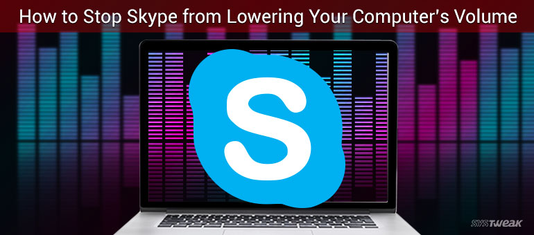 How to Stop Skype from Lowering Your Computer_s Volume