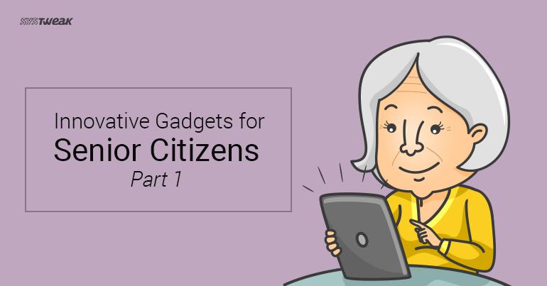 Innovative Gadgets for Senior Citizens