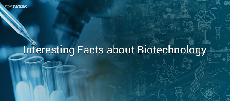 interesting-facts-about-biotechnology