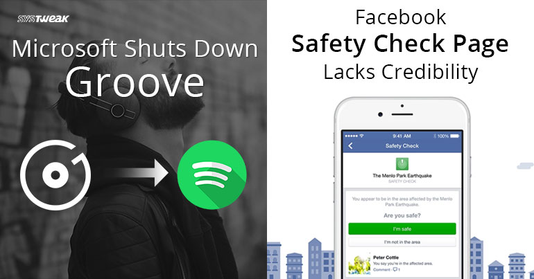 Microsoft Shuts Down Groove & Facebook Safety Check Page Lacks Credibility
