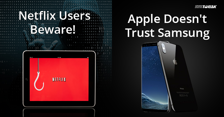 NEWSLETTER Phishing Scam Targeting Netflix Users & Apple Fears Samsung Will Emulate The iPhone's New Design