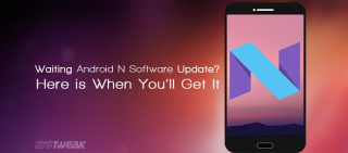Waiting Android N Software Update? Here is When You'll Get It