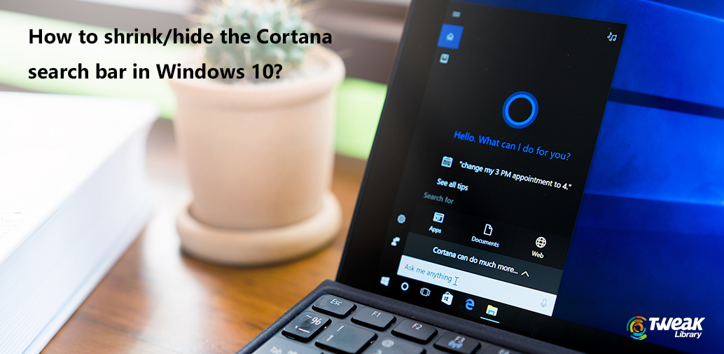 How To Shrink/Hide The Cortana Search Bar In Windows 10