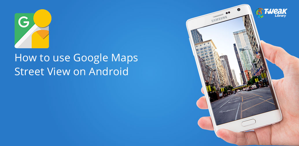 How To Use Google Maps Street View On Android