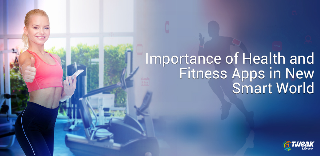 Importance Of Health And Fitness Apps In New Smart World