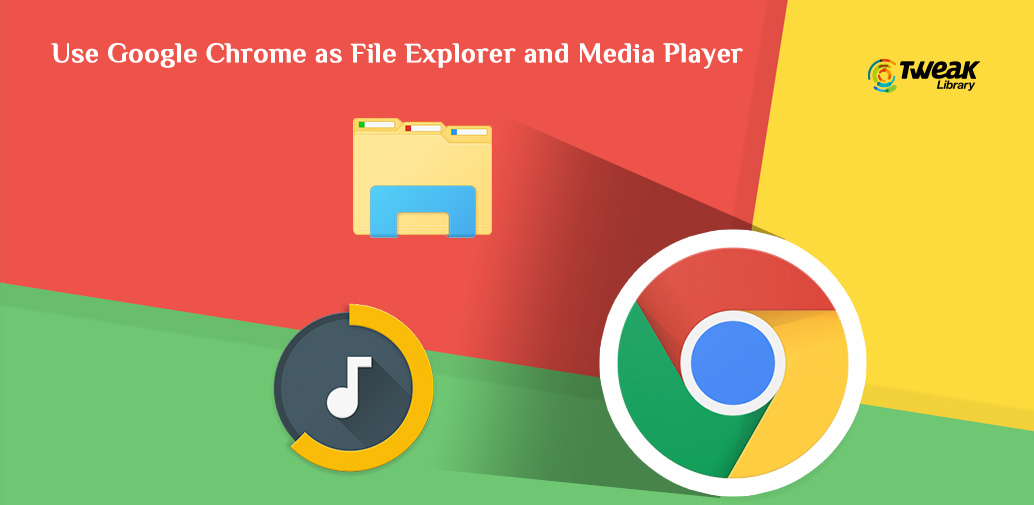 Trick To Use Google Chrome As File Explorer & Media Player