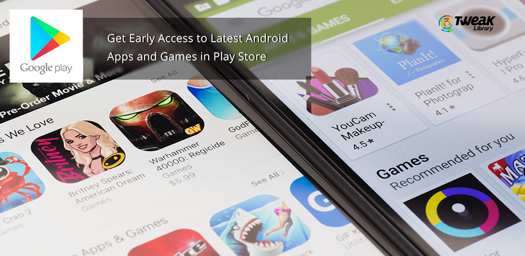 How to Get Early Access to Latest Android Apps and Games in the Play Store
