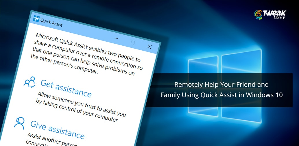 How to Assist Your Friend and Family Remotely Using Quick Assist in Windows 10