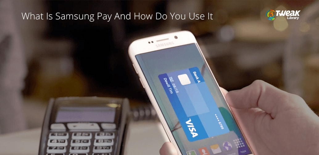 What Is Samsung Pay And How To Use It