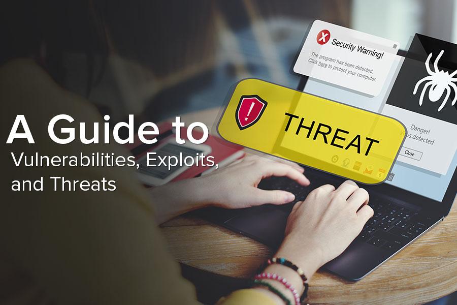 The Evil Trinity: Vulnerabilities, Exploits, and Threats