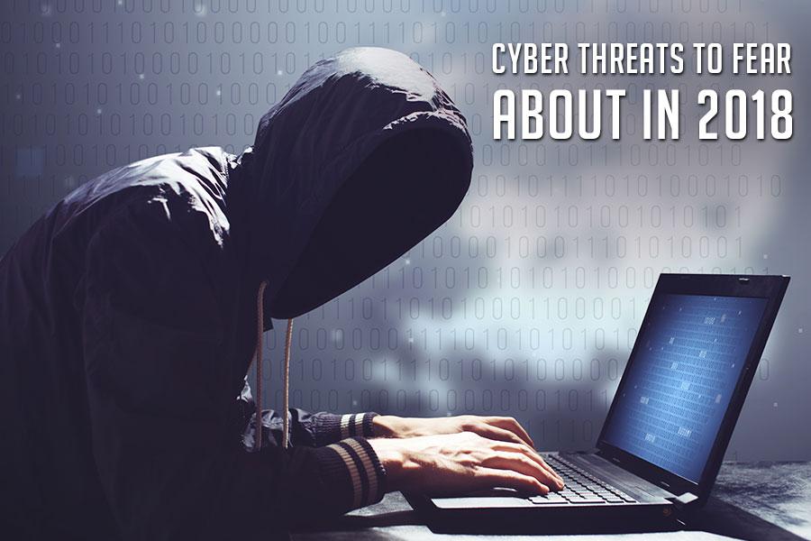 Cyber Threats to Fear in 2018