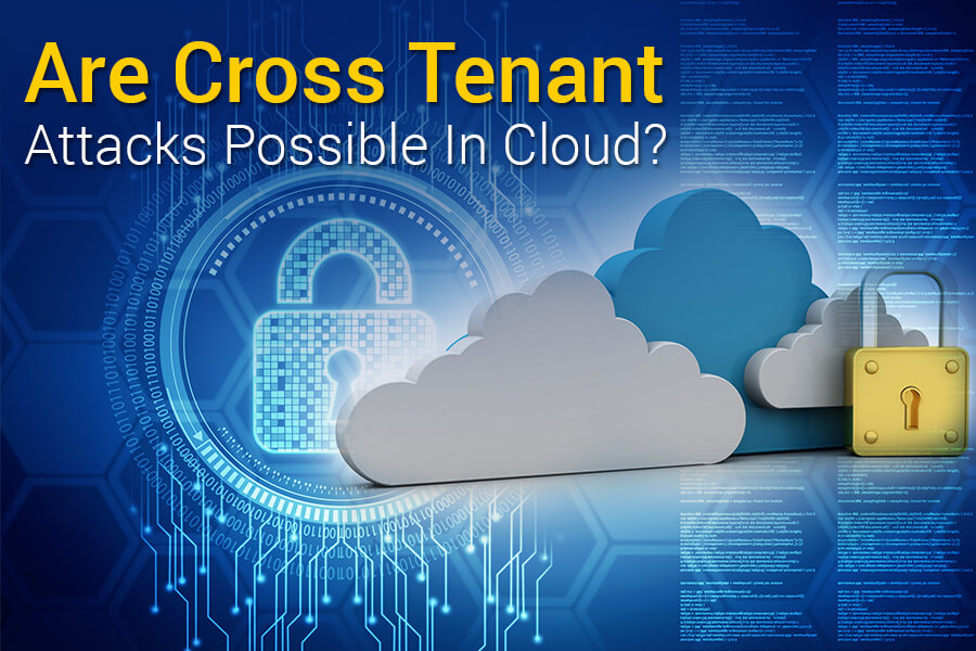 Cross Tenant Cloud Computing Attack- A Myth Or Reality